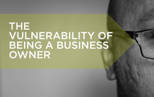 The vulnerability of being a business owner